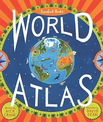 Barefoot Books World Atlas By Crane, Nick/ Dean, David (ILT)